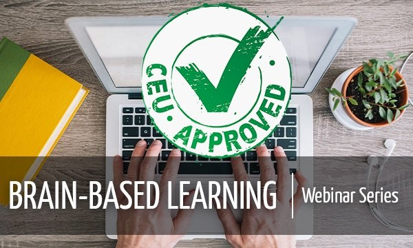 Brain-Based Learning Webinar Series CEU-Approved