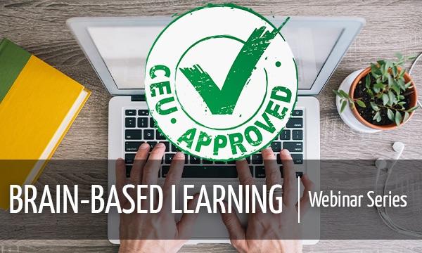 Brain-Based Learning Webinar Series CEU-Approved